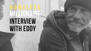 The Homeless Millionaire - Interview with Eddy