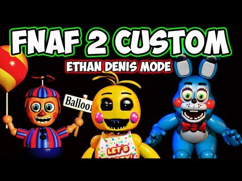 FNAF 2 CUSTOM NIGHT | SPECIAL BIRTHDAY MODE FOR ETHAN DENIS | FIVE NIGHTS AT FREDDY'S 2 CUSTOM MODE