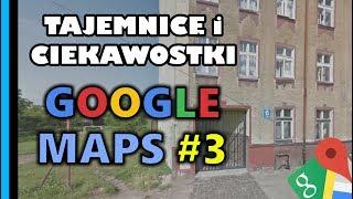 Tajemnice i Ciekawostki 4 - Google Maps & StreetView cz.3