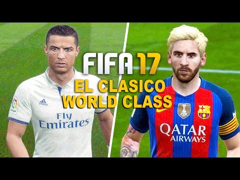FIFA 17 Gameplay BARCELONA vs REAL MADRID [1080p HD 60FPS] EL CLASICO WORLD CLASS MODE