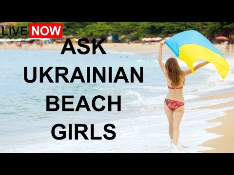 LIVE: Ask Ukrainian Beach Girls