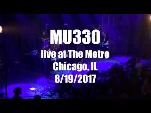 MU330 Live @ The Metro / Chicago, IL / 08-19-2017 (1st 10 Songs)