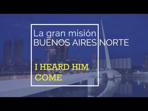 Misión Buenos Aires Norte - I head Him come