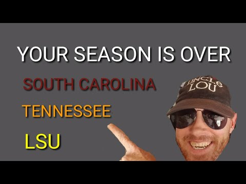 SOUTH CAROLINA LSU TENNESSEE | Your Season is Over.