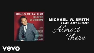 Michael W. Smith - Almost There (Lyric Video) ft. Amy Grant