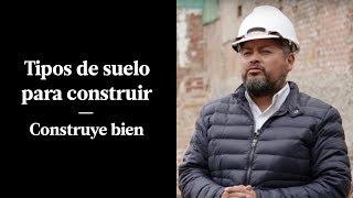 TIPOS DE SUELO PARA CONSTRUIR UNA CASA | CONSTRUYE BIEN | MAESTRO