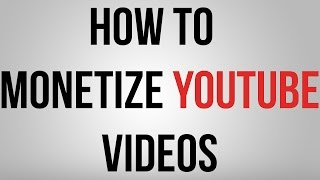How To Monetize YouTube Videos 2015