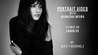 Portrait Video with Akanksha Mehra | Canon Eos R5 | A Fashion Video by Alex F Buchholz