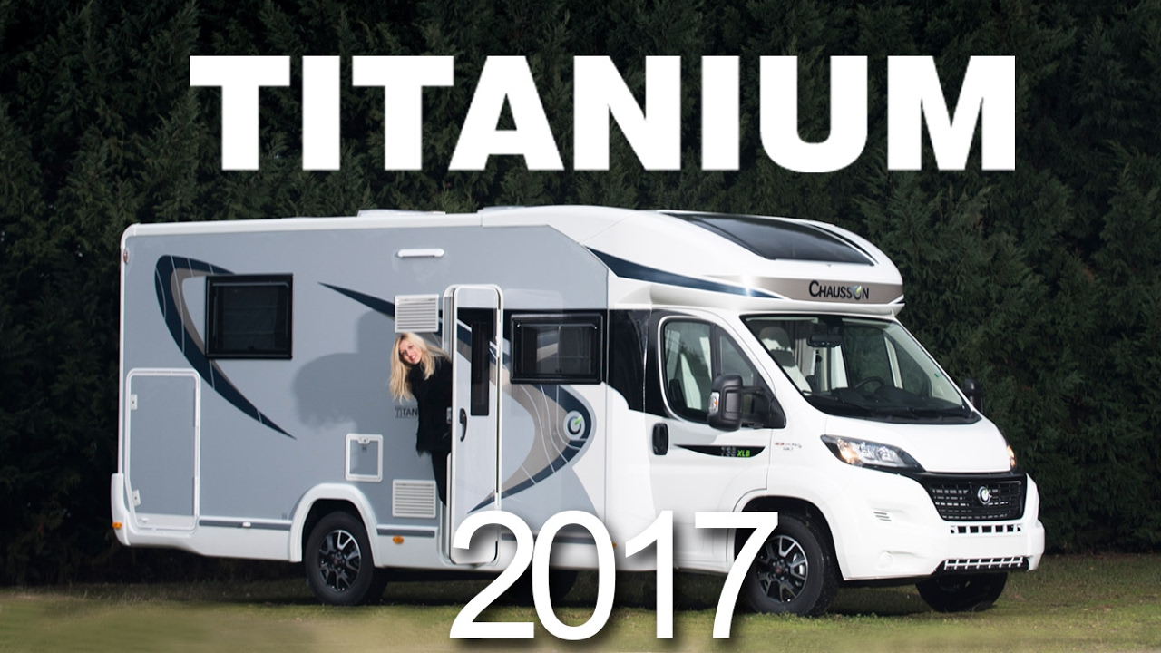 titanium 2017 chausson camping cars youtube