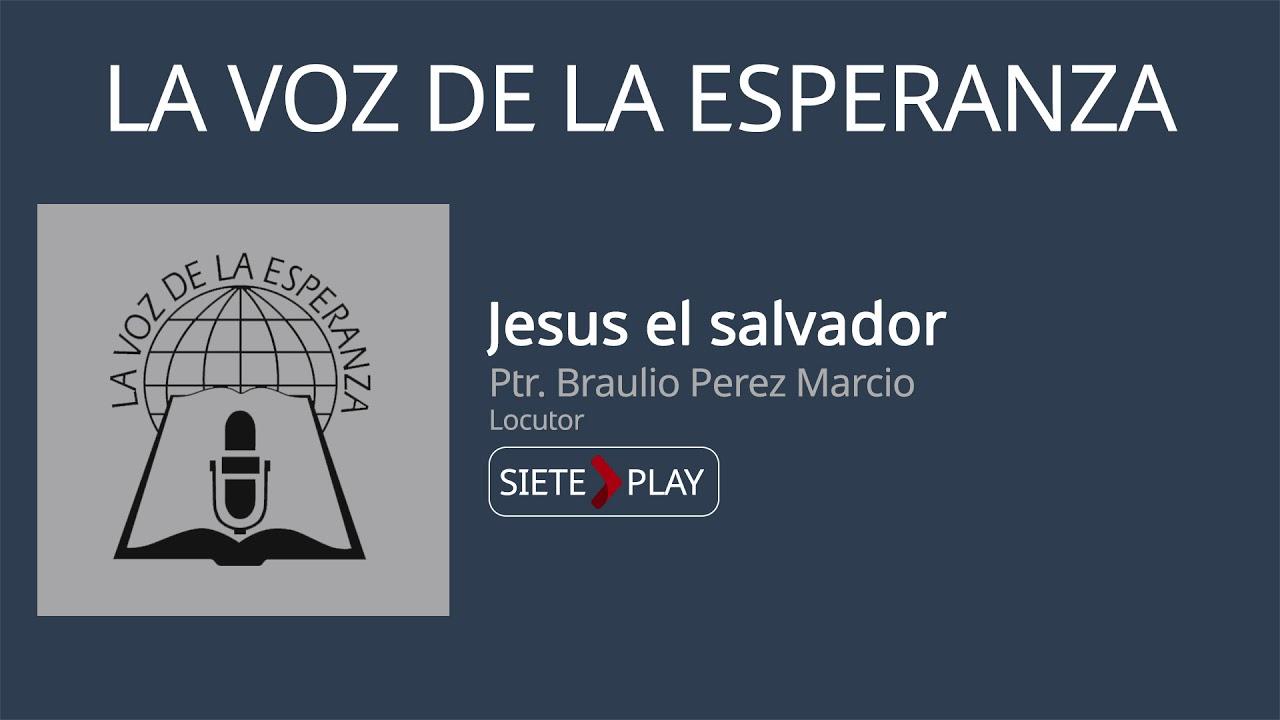 La voz de la esperanza: Jesús el salvador - Ptr. Braulio Perez Marcio