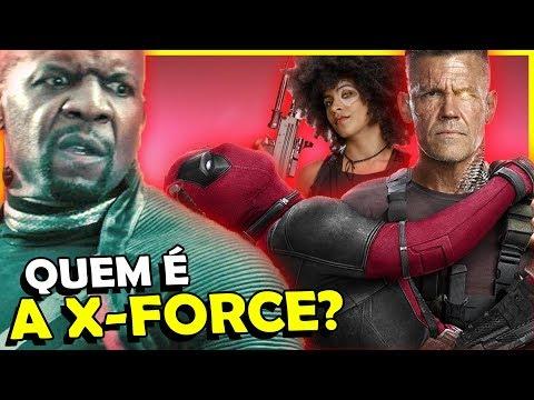 DESCUBRA QUEM E O QUE É A X-FORCE EM DEADPOOL 2