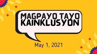Magpayo Tayo, Kainklusyon (May 1,2021)