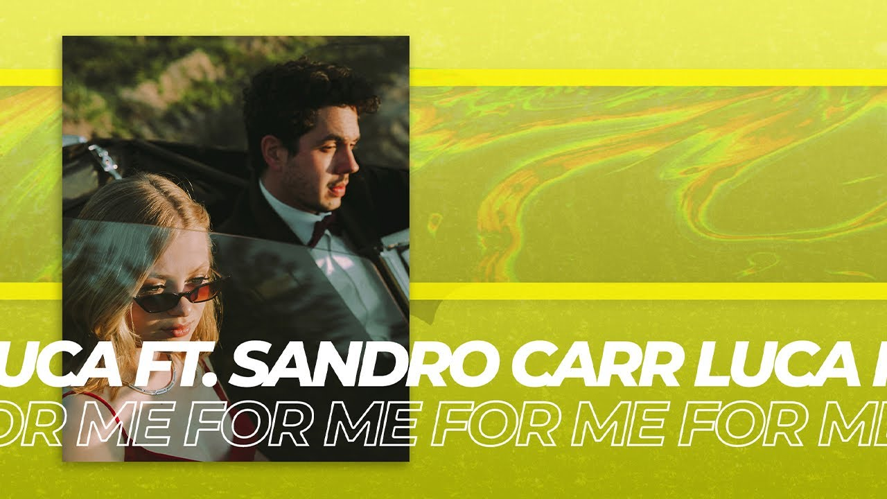 Luca Ft. Sandro Carr - For Me