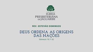 Deus ordena a origem das nações | Gn 10:1-32 | Rev. Estevão Domingos (IPJaguaribe)