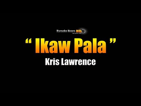 IKAW PALA -  Kris Lawrence (Karaoke)