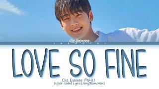 Download Cha Eun Woo 'Love so Fine' Lyrics (True Beauty OST Part 8) (차은우 Love So Fine 가사 (여신강림 OST  Part 8))