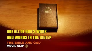 "Gospel Movie Clip ""The Bible and God"" (2) - Are All of God's Work and Words in the Bible?"