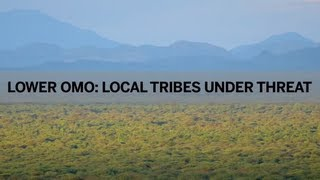 Lower Omo: Local Tribes Under Threat