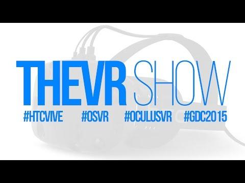 "TheVR Show: GDC #1 - HTC Vive VR, Project Morpheus ""DK2"", OSVR"