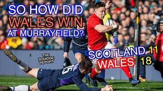 So How Did Wales Win at Murrayfield? | Scotland 11 - 18 Wales | The Squidge Report