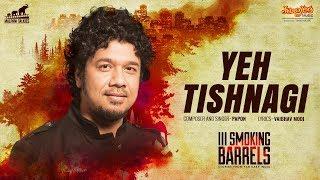 III Smoking Barrels | Yeh Tishnagi | Papon | Official Song | Sanjib Dey | Malpani Talkies