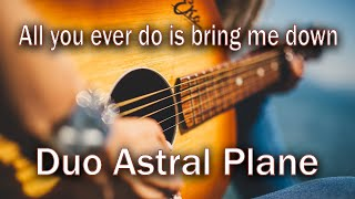 All you ever do is bring me down - Duo Astral Plane cover 2. version with a special guest