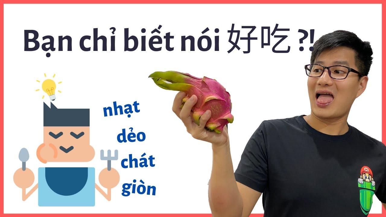 Tiếng Hoa diễn tả đồ ăn - Đừng chỉ nói 好吃 nữa! (2020)