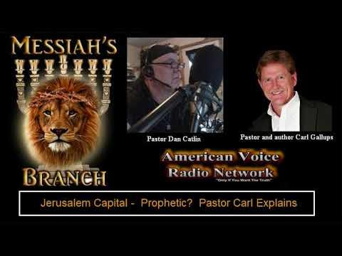 Jerusalem CAPITAL! Prophetic? | Carl Gallups explains on Messiah's Branch Radio