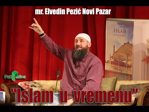 """mr. Elvedin Pezić Novi Pazar """"Islam u vremenu"""""""