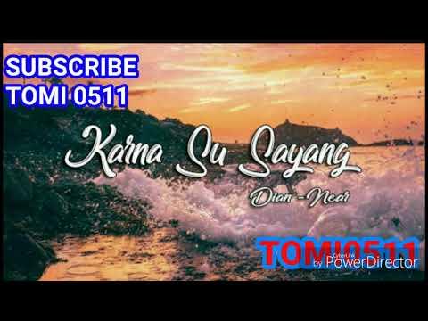 Near - Karna Su Sayang Ft Dian Sorowea [+Lyrik Video]