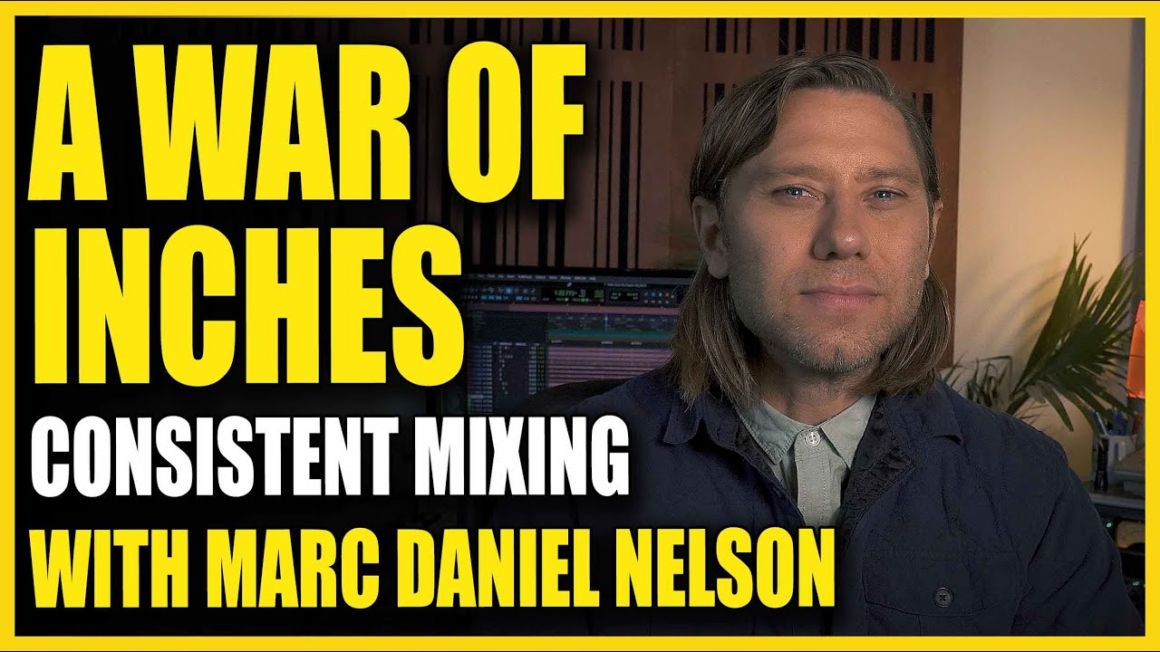 A War Of Inches - Consistent Mixing with Marc Daniel Nelson