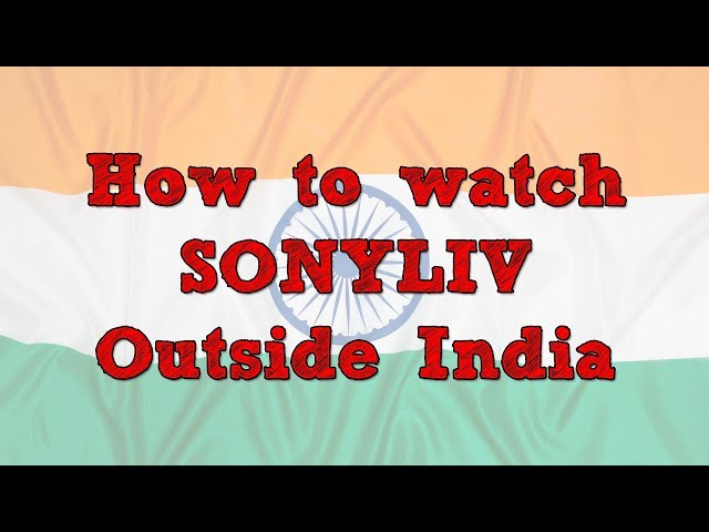 How to watch Sonyliv outside India - WatchTVAbroad com