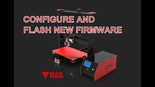 How to easily configure and flash firmware to a TEVO BlackWidow 3D printer