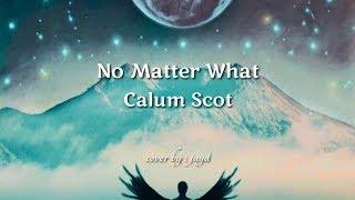 Calum Scott No Matter What cover Lyrics