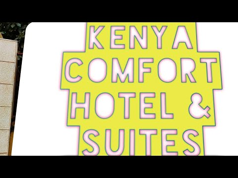 EXPLORING ONE OF NAIROBI'S REMARKABLE 3-STAR HOTELS | The Kenya Comfort Hotel & Suites