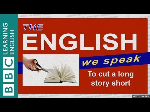 To cut a long story short: The English We Speak