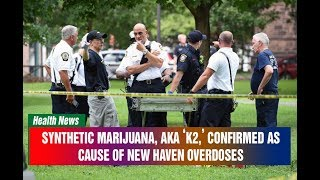 Synthetic marijuana, aka 'K2,' confirmed as cause of New Haven overdoses