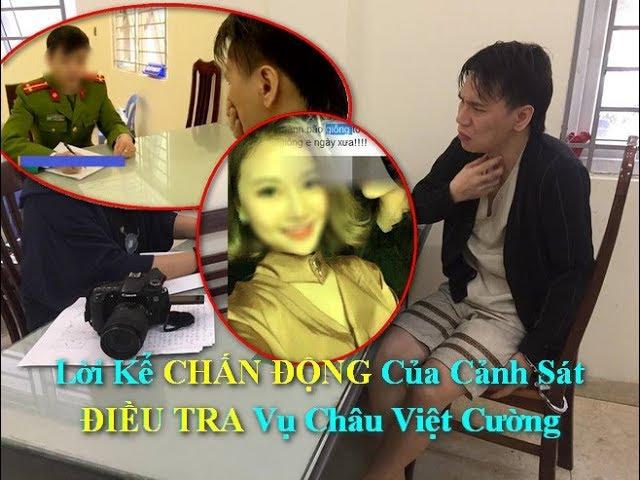 Lời Kể CHẤN ĐỘNG Của Cảnh Sát ĐIỀU TRA Vụ Châu Việt Cường