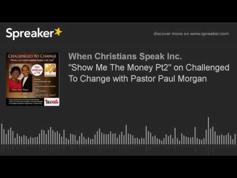 """""""Show Me The Money Pt2"""" on Challenged To Change with Pastor Paul Morgan"""