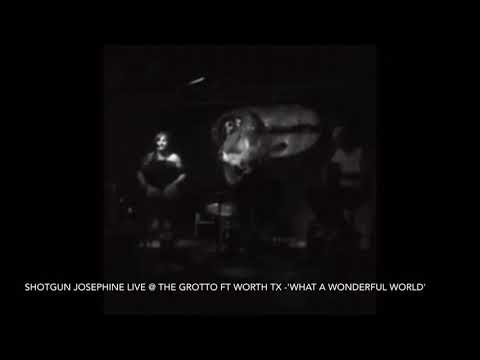 Shotgun Josephine live @ The Grotto Ft Worth - 'What A Wonderful World '