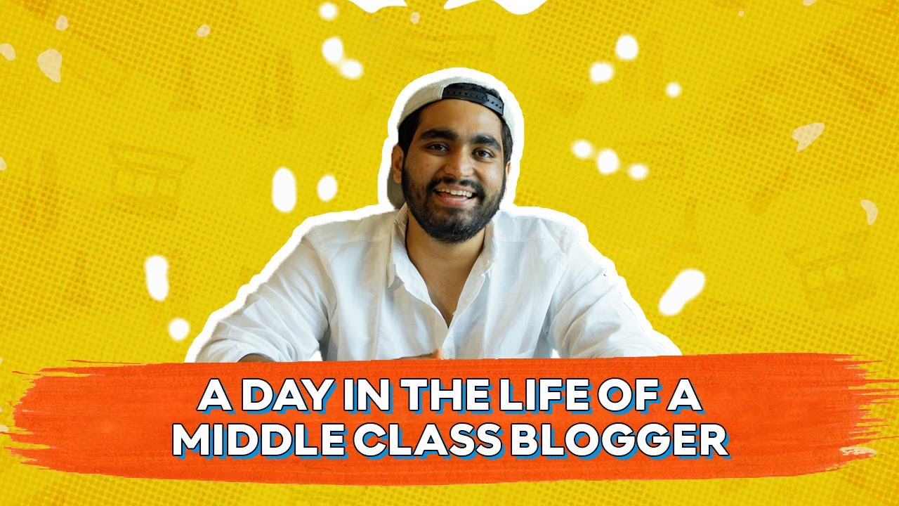 A Day In The Life Of A Middle Class Blogger | Viraj Ghelani