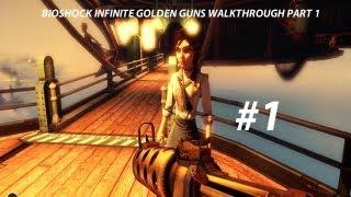 BioShock Infinite PC Golden Guns Gameplay Walkthrough |1080p