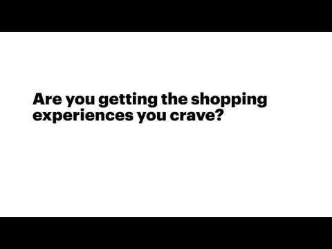 Are consumers getting the shopping experiences they crave?