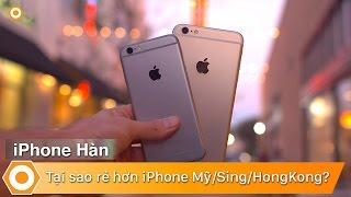 iPhone Hàn - Tại sao lại Rẻ hơn iPhone Mỹ/Sing/Hongkong?