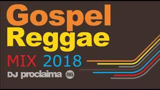 GOSPEL REGGAE MIX 2018 - DJ Proclaima Gospel Reggae DJ