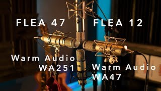 Warm Audio WA 251 vs Flea 12 vs Warm Audio WA47 vs Flea 47