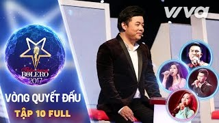 Tập 10 Full HD - Đội Quang Lê | Vòng Quyết Đấu | Thần Tượng Bolero 2017 | Mùa 2