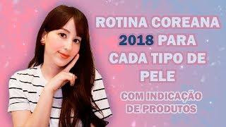 ROTINA COREANA 2018 PARA CADA TIPO DE PELE - BÁSICO (COM PRODUTOS) | Patty Simões