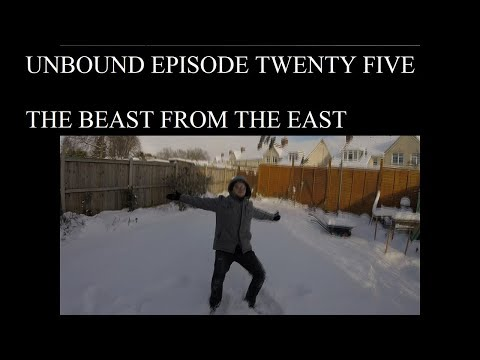Unbound Episode twenty-five- Beast from the East