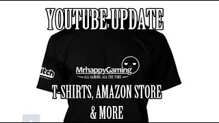 YouTube Update: Mrhappy T-shirts, Amazon Store & More!